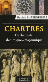 Chartres : cathédrale alchimique et maçonnique