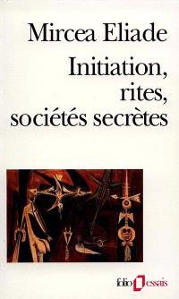Initiation, rites, sociétés secrètes : naissances mystiques : essai sur quelques types d'initiation