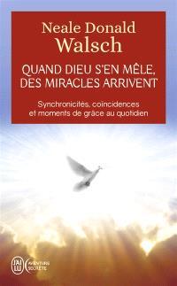 Quand Dieu s'en mêle, des miracles arrivent : synchronicités, coïncidences et moments de grâce au quotidien