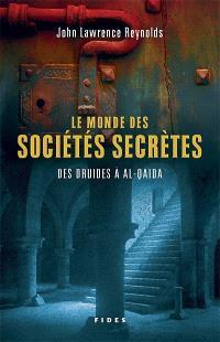 Le monde des sociétés secrètes  : des druides à Al Qaida