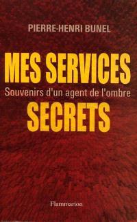 Mes services secrets : souvenirs d'un agent de l'ombre