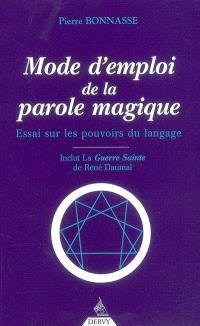 Mode d'emploi de la parole magique : essai sur les pouvoirs du langage