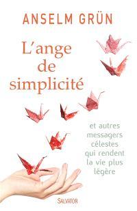 L'ange de simplicité : et autres messagers célestes qui rendent la vie plus légère