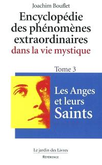 Encyclopédie des phénomènes extraordinaires de la vie mystique. Volume 3, Les anges et leurs saints