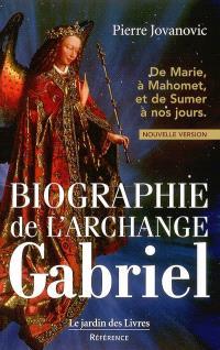 Biographie de l'archange Gabriel : de Marie, à Mahomet, et de Sumer à nos jours