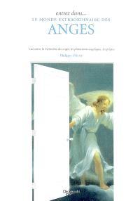 Entrez dans... le monde extraordinaire des anges : connaître la hiérarchie des anges, les protections angéliques, les prières