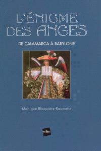 L'énigme des anges : de Calamarca à Babylone