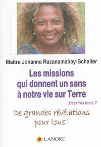 Maestros : à la découverte des SPPA, seules responsables de notre bonheur comme de nos maux. Volume 2, Les missions qui donnent un sens à notre vie sur Terre : de grandes révélations pour tous !