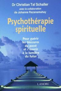 Psychothérapie spirituelle : pour guérir les blessures du passé et s'ouvrir à la lumière du futur