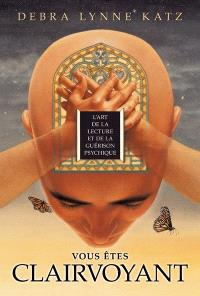 Vous êtes clairvoyant  : l' art de la lecture et de la guérison psychique