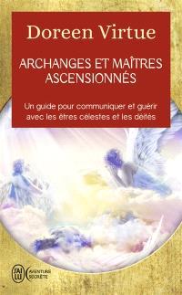 Archanges et maîtres ascensionnés : un guide pour communiquer et guérir avec les êtres célestes et les déités
