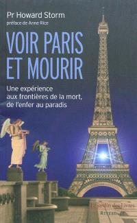Voir Paris et mourir : une expérience aux frontières de la mort : de l'enfer au paradis