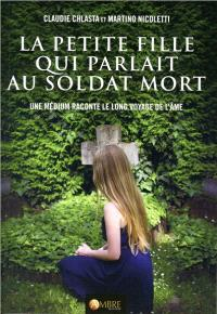 La petite fille qui parlait au soldat mort : un médium raconte le long voyage de l'âme