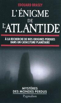 L'énigme de l'Atlantide : à la recherche de nos origines perdues dans un cataclysme planétaire