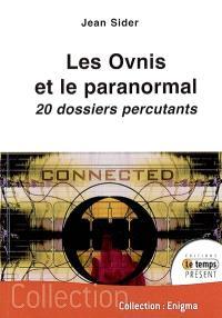 Les ovnis et le paranormal : 20 dossiers percutants