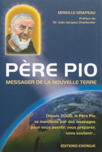 Père Pio : messager de la nouvelle terre : messages reçus de 2005 à 2012