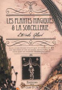Les plantes magiques & la sorcellerie; Suivi de Etude synoptique et succincte sur les philtres et les boissons enchantées ayant pour base les plantes phamarceutiques
