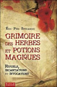 Grimoire des herbes et potions magiques : rituels, incantations et invocations