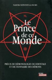 Le prince de ce monde : précis de démonologie occidentale et dictionnaire des démons