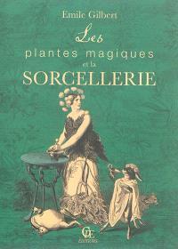 Les plantes magiques et la sorcellerie; Suivi de Philtres et boissons enchantées ayant pour base les plantes phamarceutiques