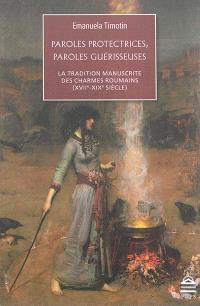 Paroles protectrices, paroles guérisseuses : la tradition manuscrite des charmes roumains (XVIIe-XIXe siècle)