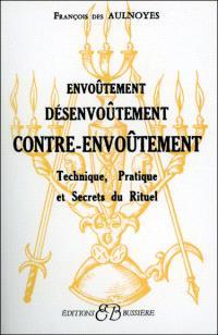 Envoûtement, désenvoûtement, contre-envoûtement : technique, pratique et secrets du rituel