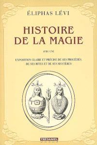 Histoire de la magie : avec une exposition claire et précise de ses procédés, de ses rites et de ses mystères