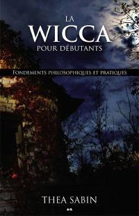 La Wicca pour débutants  : fondements philosophiques et pratiques