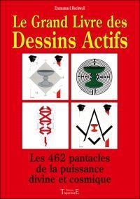 Le grand livre des dessins actifs : les 462 pantacles de la puissance divine et cosmique