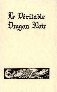 Le véritable dragon noir ou Les forces infernales soumises à l'homme