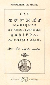 Les oeuvres magiques de Henri-Corneille Agrippa : avec des secrets occultes