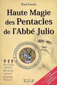 Pratique fantasophale gnostique et profane de la haute magie des Pentacles : approfondissement technique et magique des 44 Pentacles de l'abbé Julio