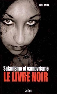 Satanisme et vampyrisme : le livre noir