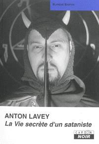Anton Lavey : vie secrète d'un sataniste