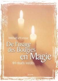 De l'usage des bougies en magie : 44 rituels inédits