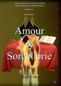 Encyclopédie de la haute sorcellerie, de la voyance et du dédoublement. Volume 1, Amour et sorcellerie