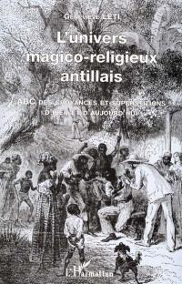 L'univers magico-religieux antillais : ABC des croyances et superstiions d'hier et d'aujourd'hui