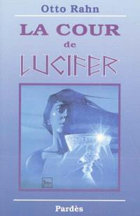 La cour de Lucifer : voyage au coeur de la plus haute spiritualité européenne