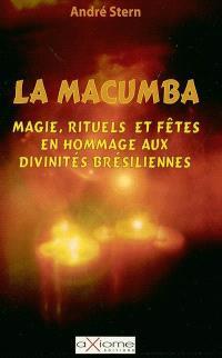 La macumba : la magie, les rituels et les fêtes en hommage aux divinités brésiliennes
