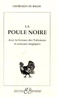 La poule noire : avec la science des talismans et anneaux magiques