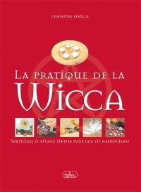 La pratique de la wicca  : sortilèges et rituels simples pour une vie harmonieuse