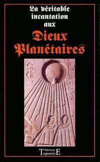 La véritable invocation magique aux dieux planétaires : sept puissances bénéfiques à votre entier dévouement : les rites secrets en vigueur dans les temples égyptiens...