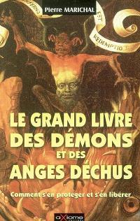 Le grand livre des démons et anges déchus : comment s'en protéger et s'en libérer