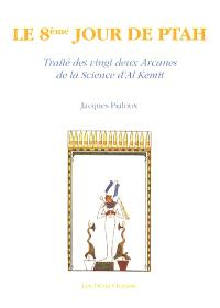 Le huitième jour de Ptah : traité des 22 arcanes de la science d'Al-Kemit