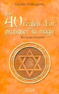 Les 40 règles d'or pour pratiquer la magie en toute sécurité