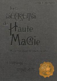 Les secrets de haute magie : manuel pratique de rituels occultes