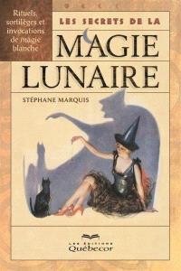 Les secrets de la magie lunaire  : rituels, sortèges et invocations de magie blanche