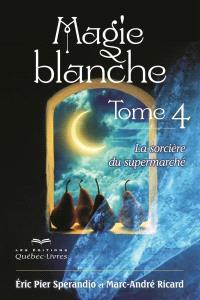 Magie blanche. Volume 4, La sorcière du supermarché