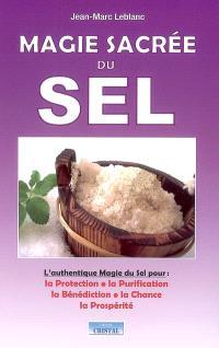 Magie sacrée du sel : l'authentique magie du sel pour la protection, la purification, la bénédiction, la chance, la prospérité