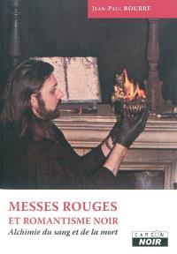Messes rouges et romantisme noir : alchimie du sang et de la mort
